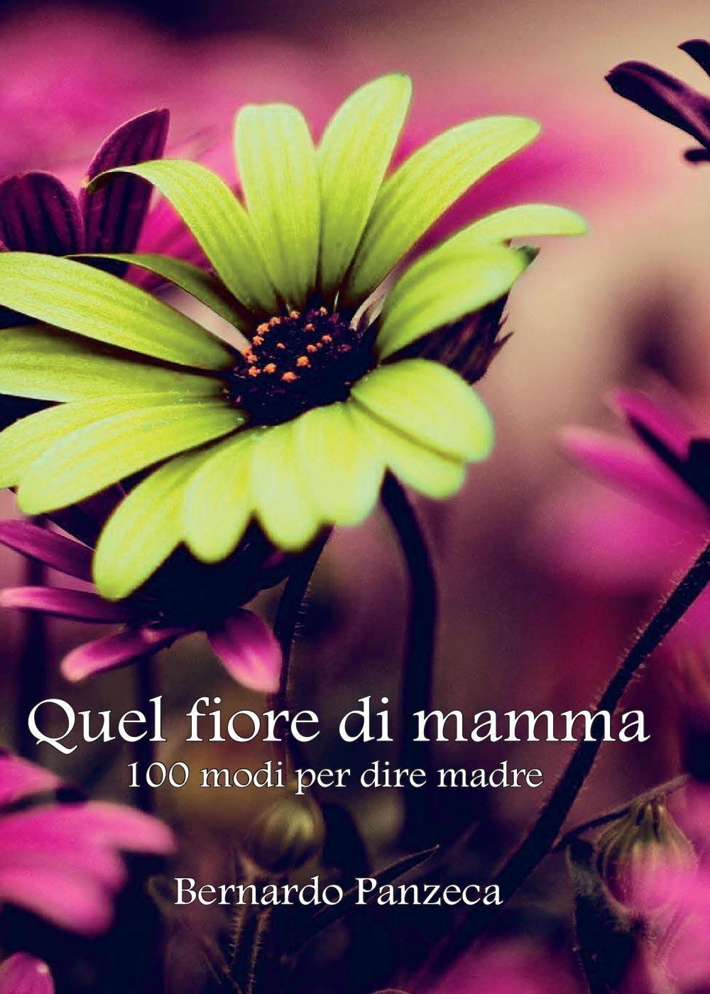 Quel fiore di mamma. 100 modi per dire madre