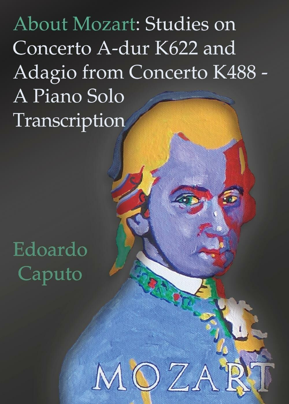 About Mozart: Studies on concerto A-dur K622 and adagio from concerto K488. A piano solo transcription
