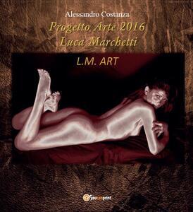 Progetto Arte 2016 Luca Marchetti