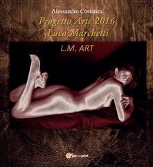 Progetto Arte 2016 Luca Marchetti - Alessandro Costanza - copertina
