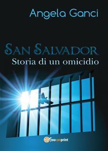 San Salvador. Storia di un omicidio - Angela Ganci - copertina