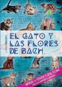 El gato y las flores de Bach. Manual de terapia floral felina para los compañeros humanos