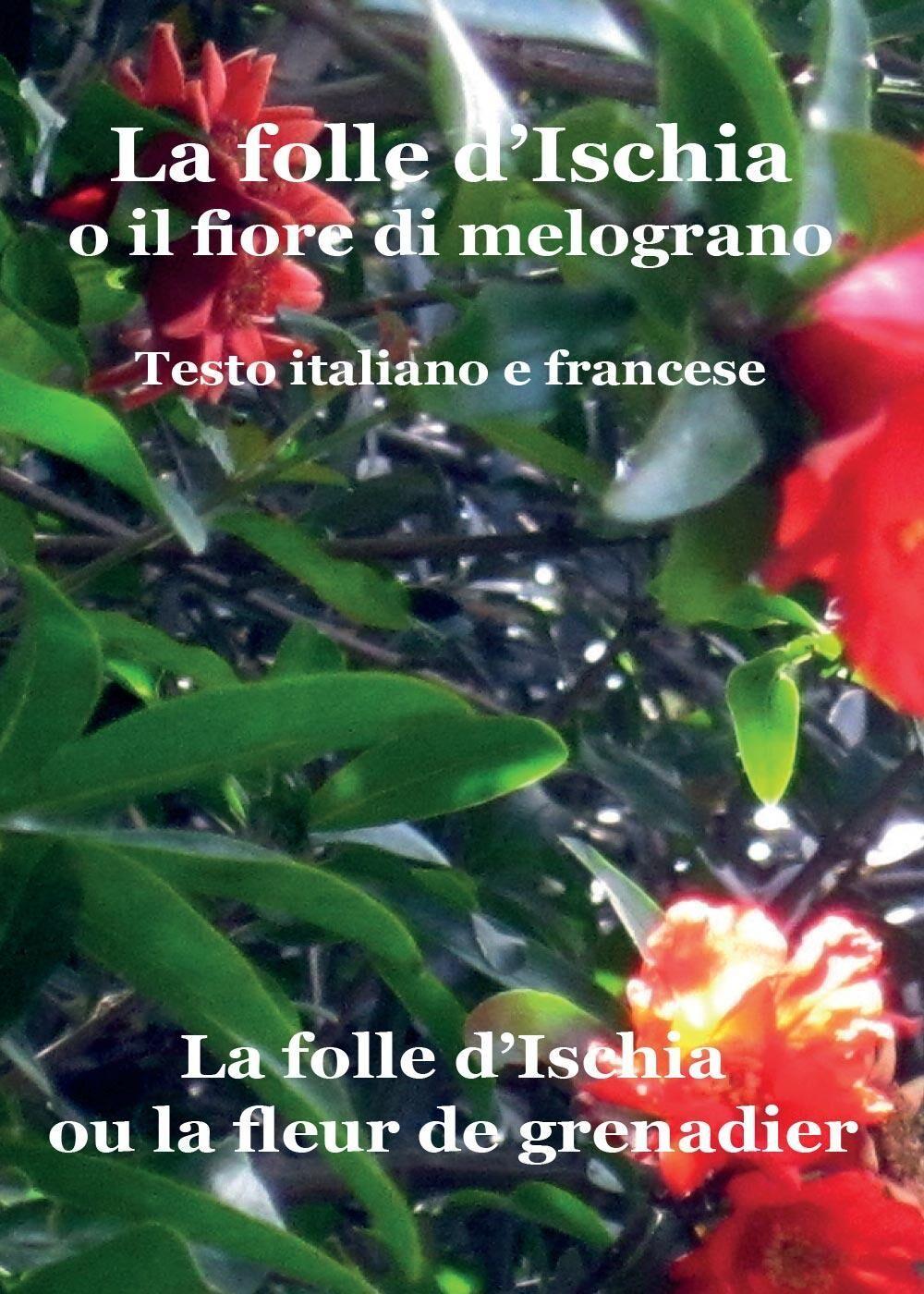 La folle d'Ischia o il fiore di melograno. Testo italiano e francese
