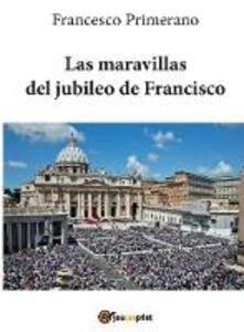 Las maravillas del jubileo de Francisco