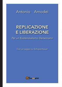 Replicazione e liberazione. Per un esistenzialismo darwiniano