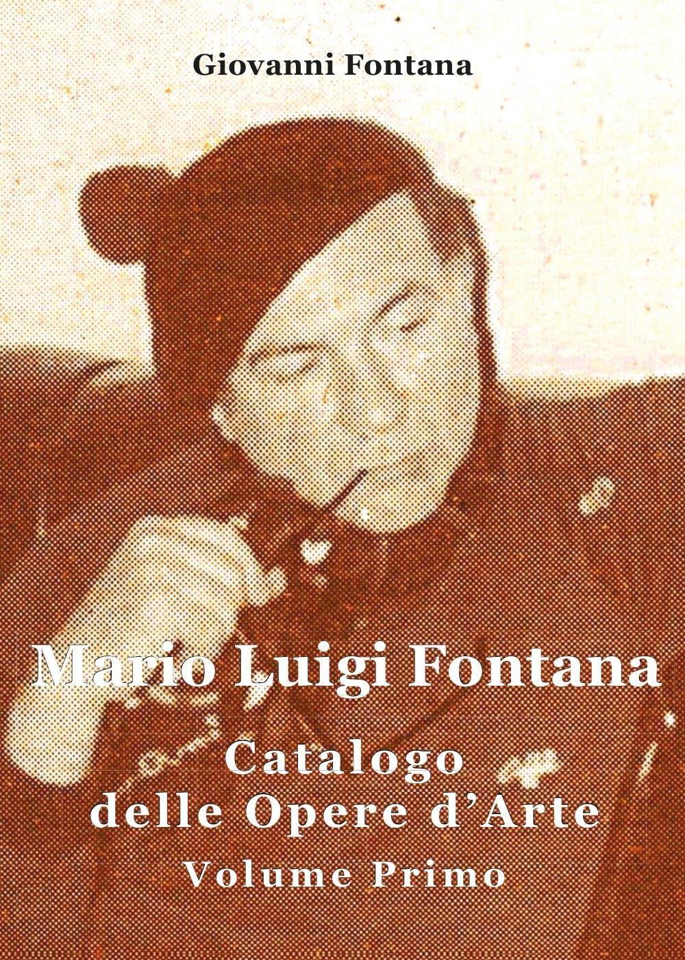 Mario Luigi Fontana. Catalogo delle opere d'arte. Vol. 1