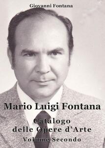 Mario Luigi Fontana. Catalogo delle opere d'arte. Vol. 2