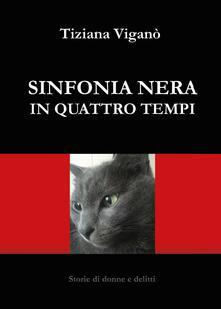 Sinfonia nera in quattro tempi - Tiziana Viganò - copertina