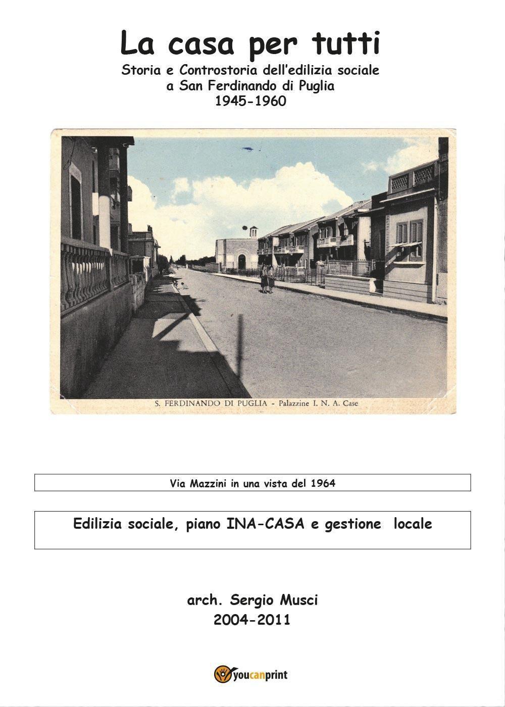 La casa per tutti? Storia e controstoria dell'edilizia sociale a San Ferdinando di Puglia (1945-1960). Edilizia sociale, piano INA CASA e gestionelocale