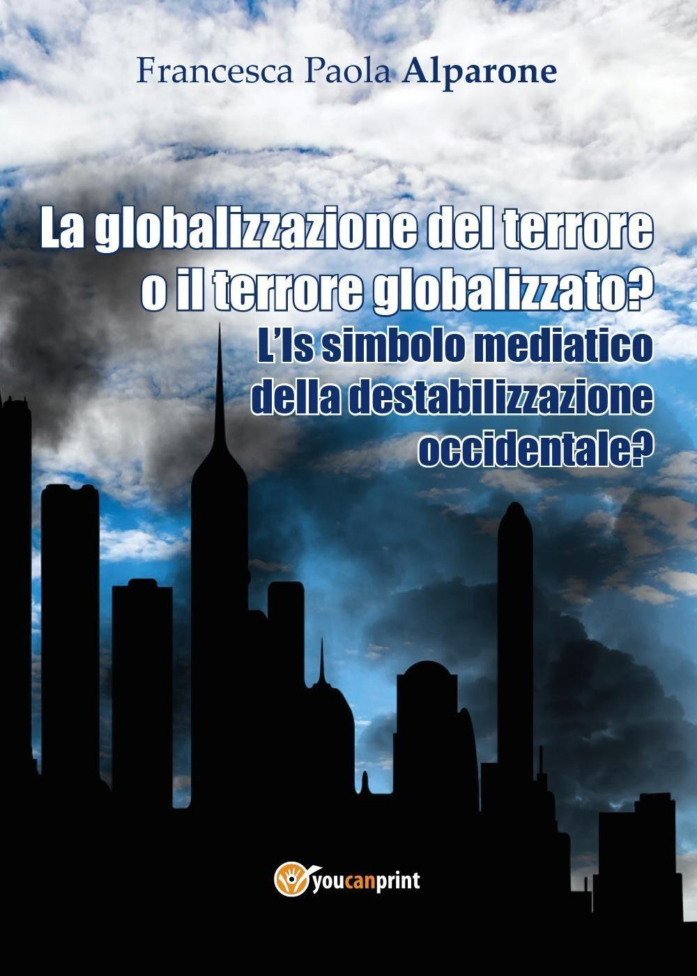 La globalizzazione del terrore o il terrore globalizzato? L'IS simbolo mediatico della destabilizzazione occidentale?