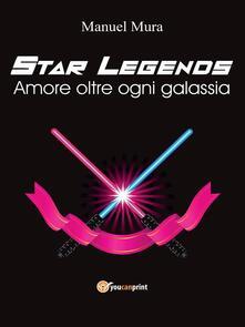 Amore oltre ogni galassia. Star legends - Manuel Mura - ebook