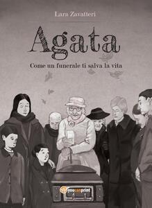 Agata. Come un funerale ti salva la vita - Lara Zavatteri - copertina