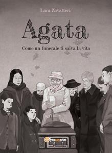 Libro Agata. Come un funerale ti salva la vita Lara Zavatteri