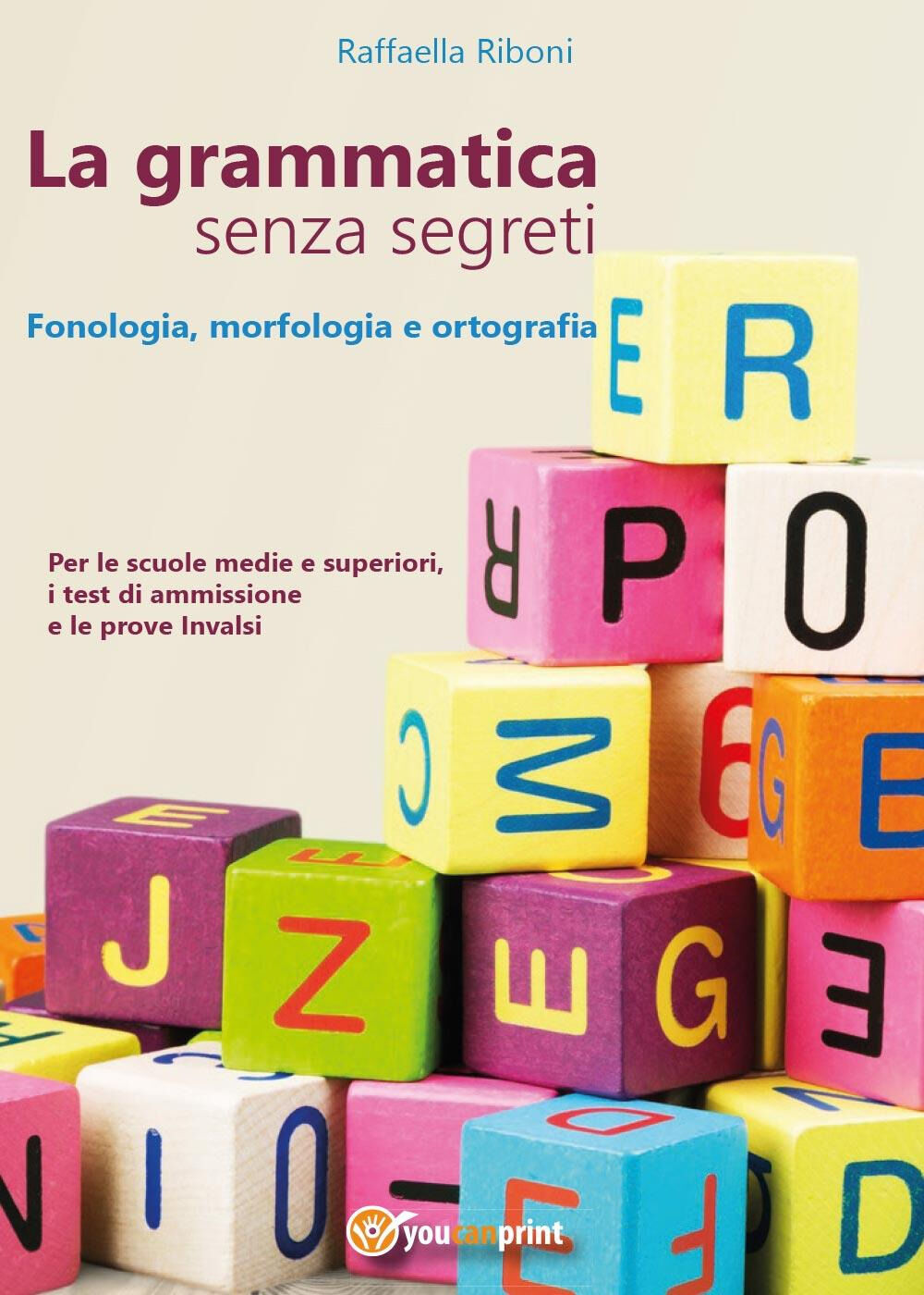 La grammatica senza segreti. Fonologia, morfologia e ortografia