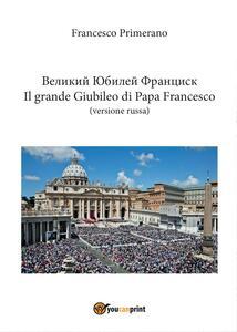 Il grande giubileo di Papa Francesco. Ediz. russa