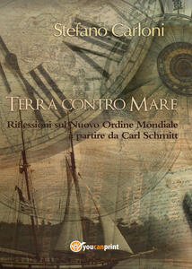 Terra contro mare. Riflessioni sul nuovo ordine mondiale a partire da Carl Schmitt - Stefano Carloni - copertina
