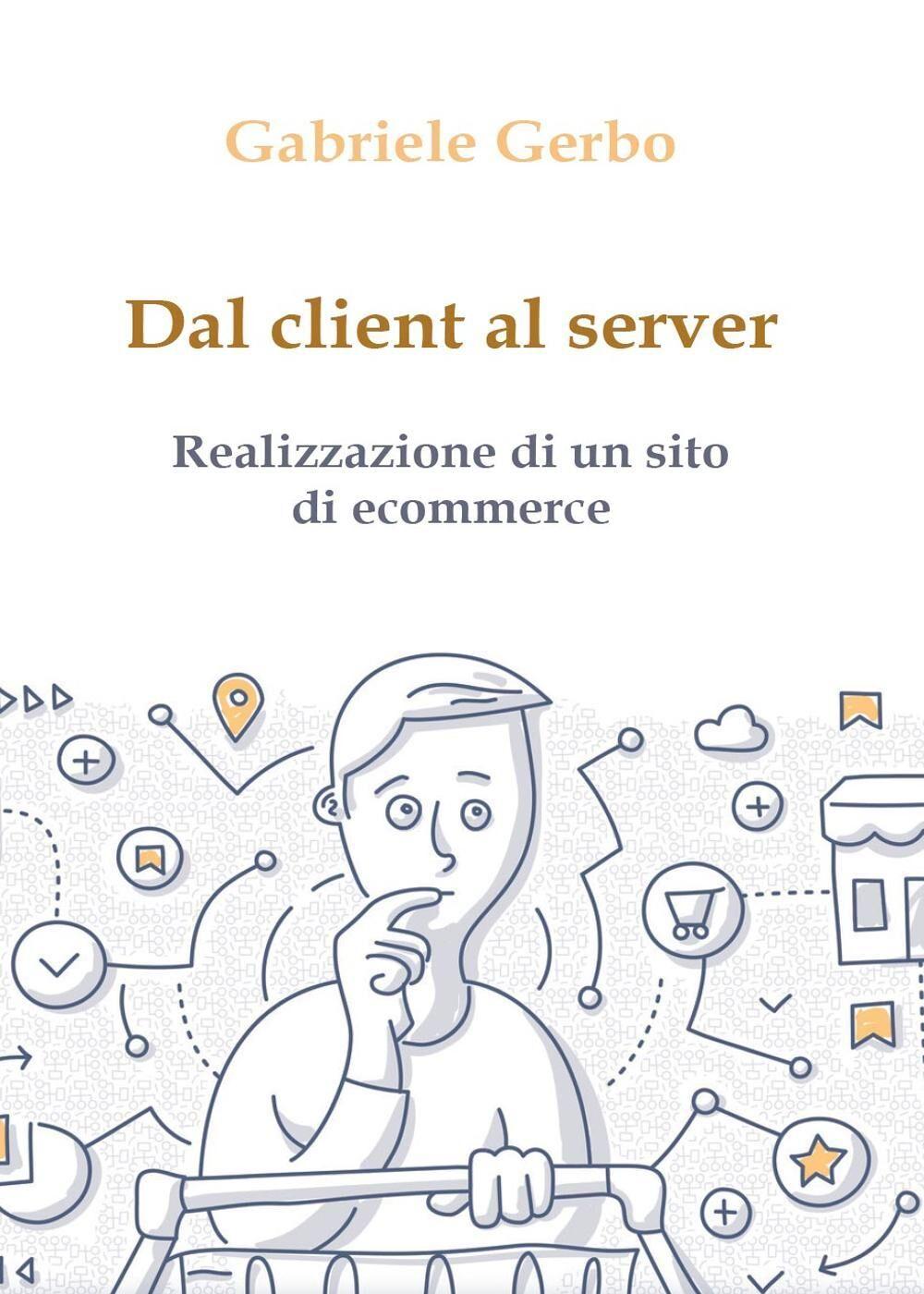 Dal client al server. Realizzazione di un sito di ecommerce