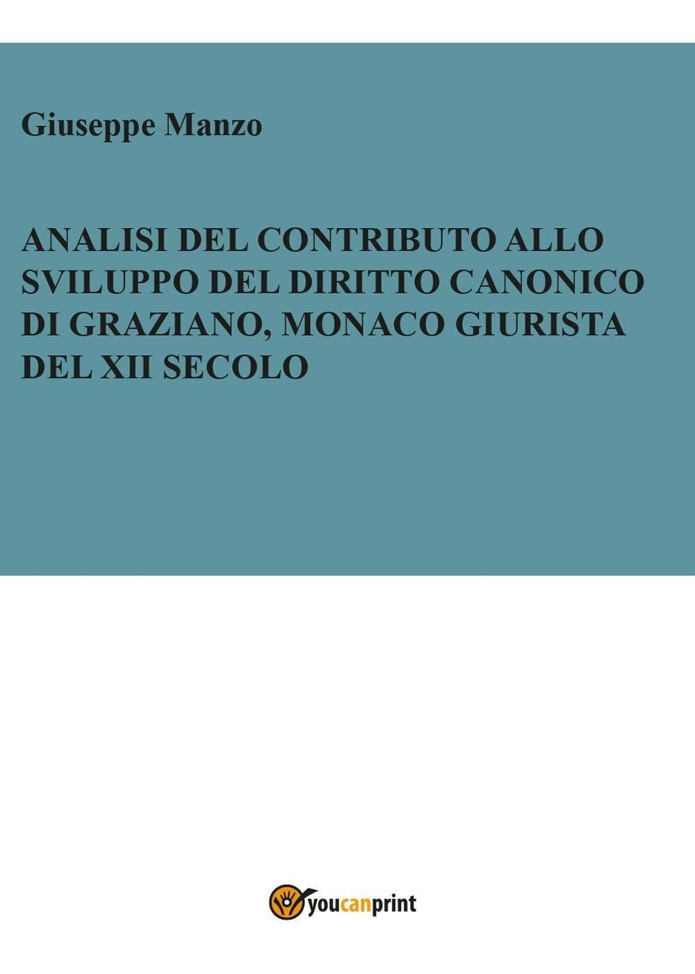 Analisi del contributo allo sviluppo del diritto canonico di Graziano, monaco giurista del XII secolo