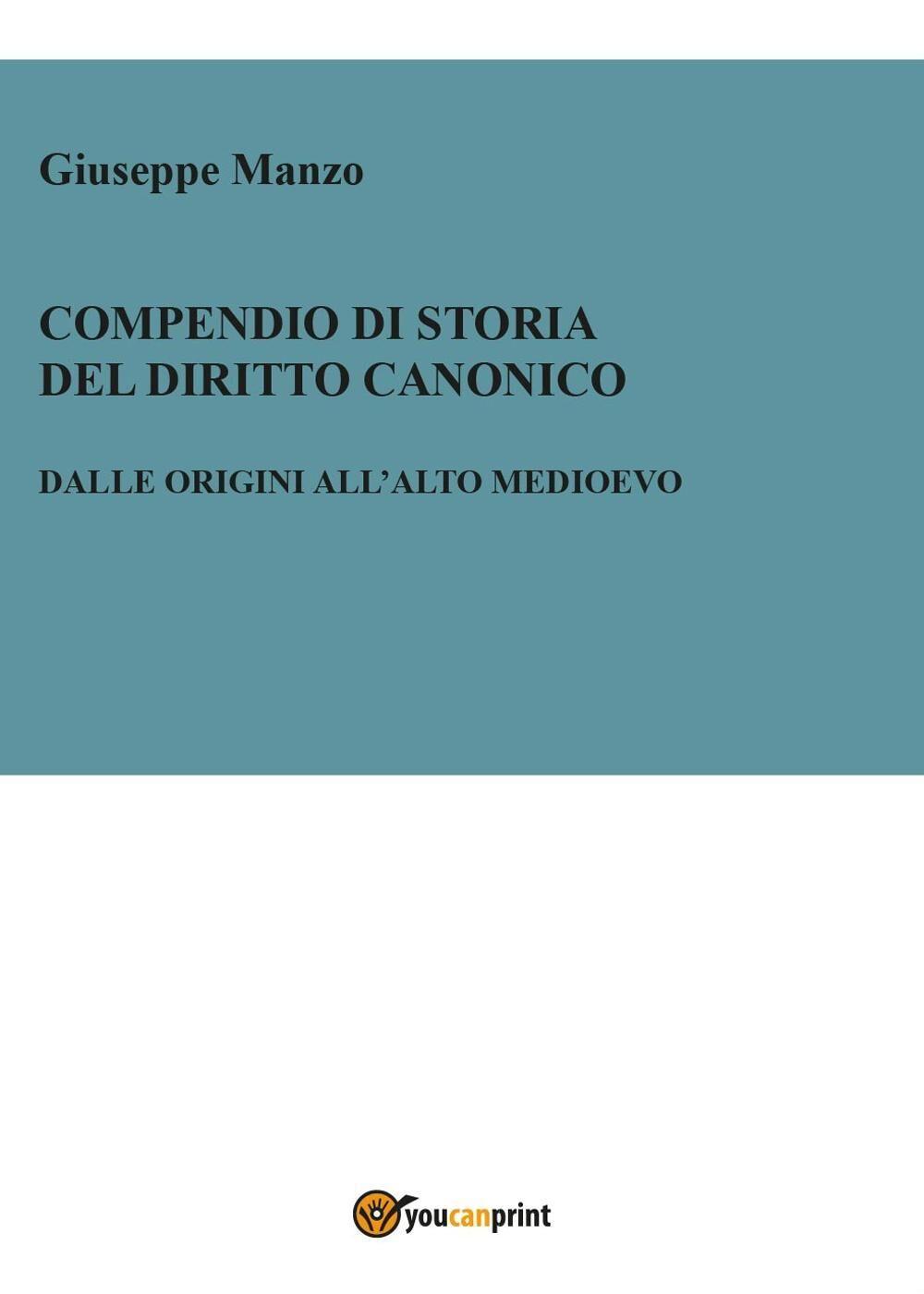 Compendio di storia del diritto canonico. Dalle origini all'Alto Medioevo