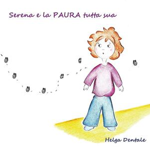 Serena e la paura tutta sua - Helga Dentale - copertina