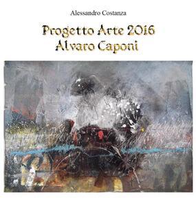 Progetto Arte 2016. Alvaro Caponi