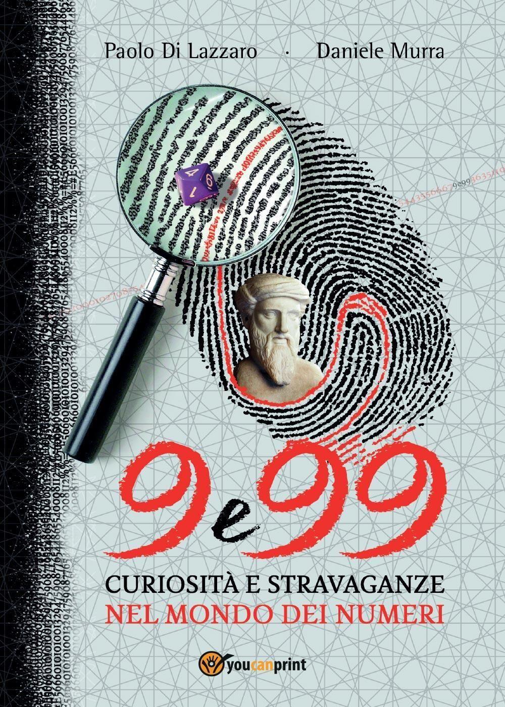 9 e 99. Curiosità e stravaganze nel mondo dei numeri
