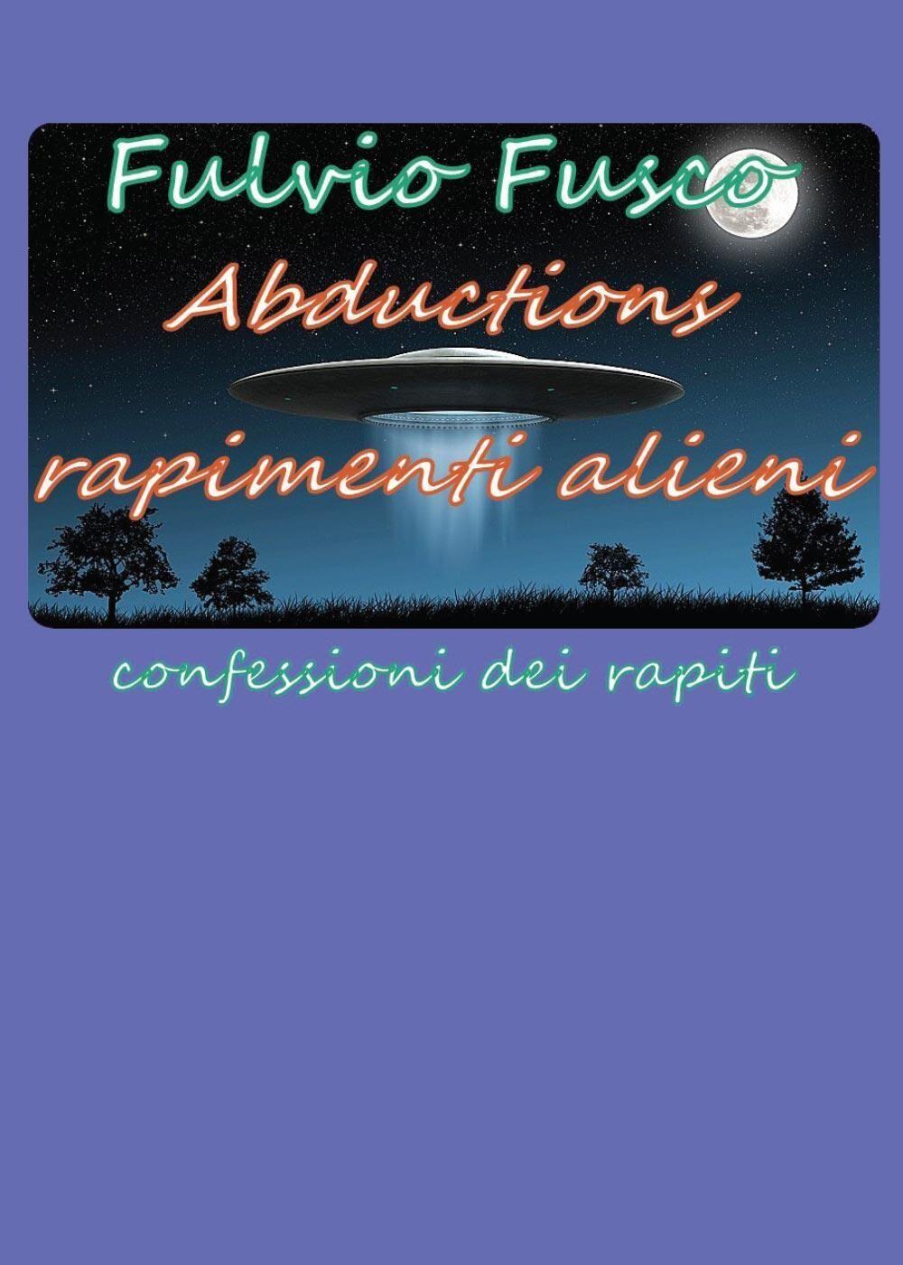 Abductions. Rapimenti alieni. Confessioni dei rapiti