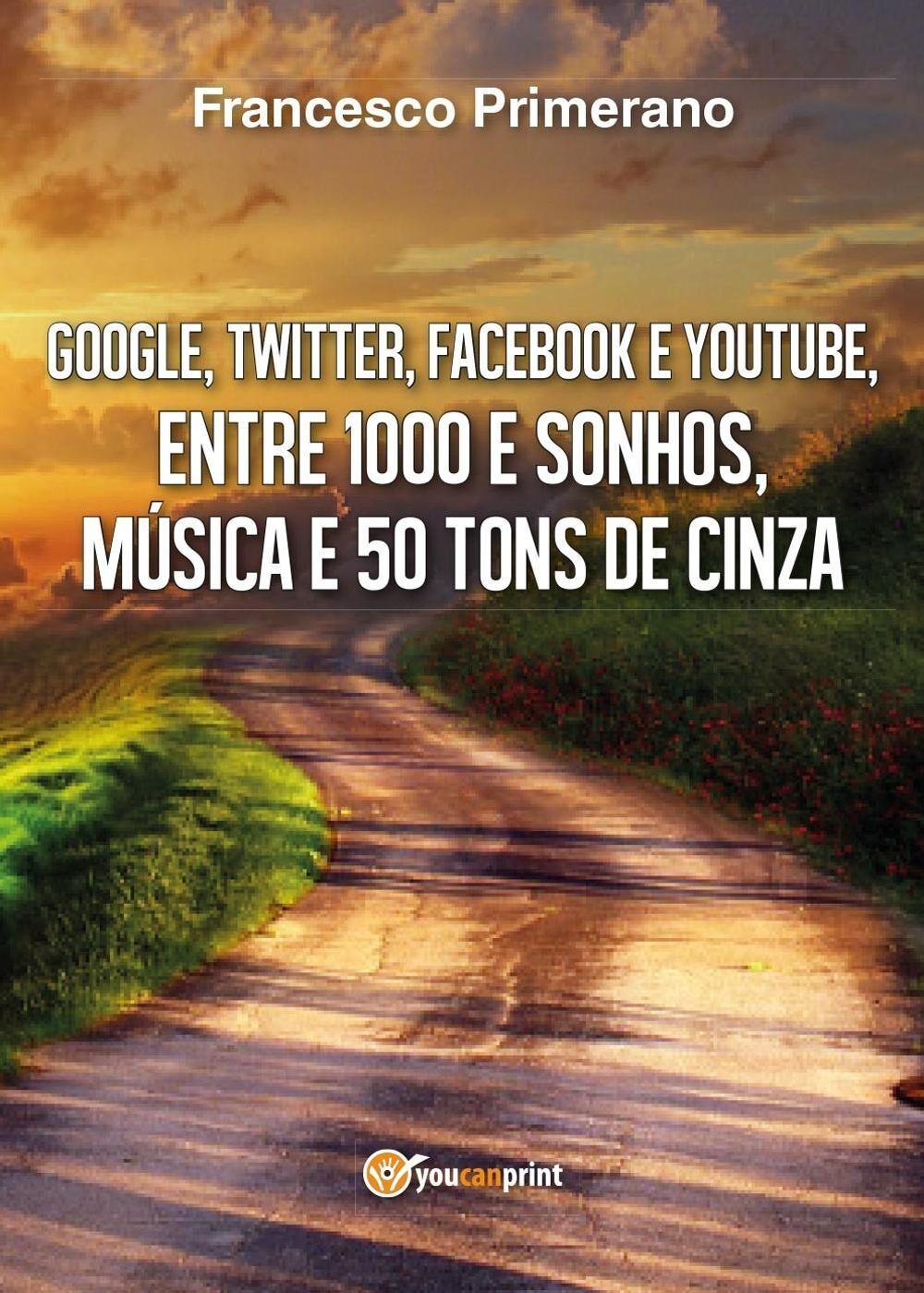 Google, Twitter, Facebook e Youtube, entre 1000 e sonhos, música e 50 tons de cinza