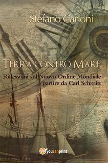 Terra contro Mare. Riflessioni sul Nuovo Ordine Mondiale a partire da Carl Schmitt - Stefano Carloni - ebook