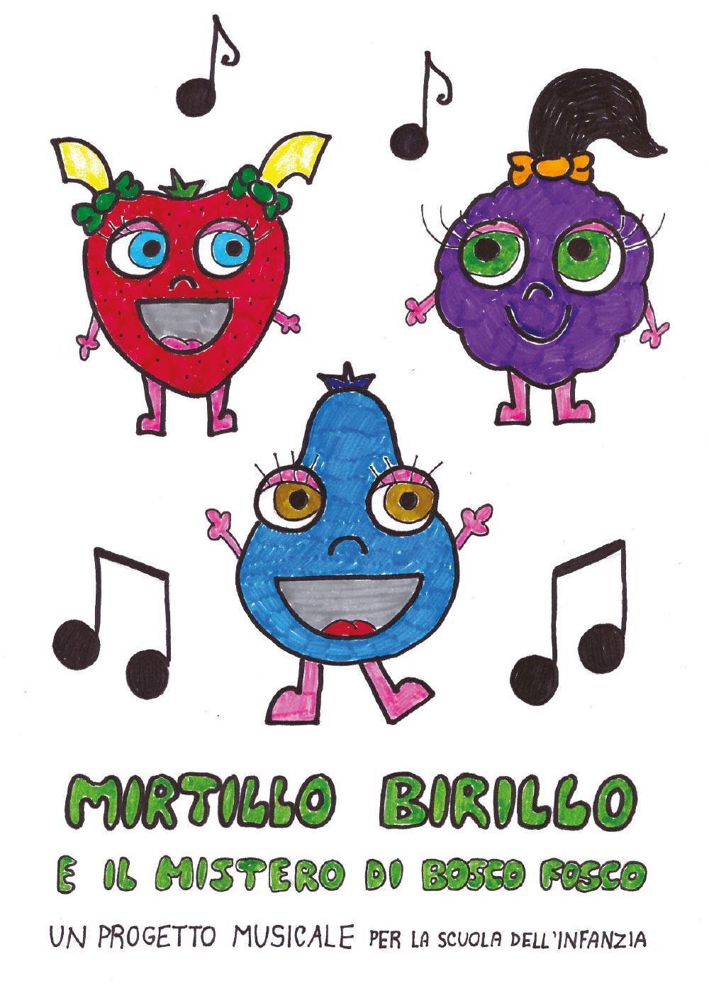 Mirtillo Birillo e il mistero di Bosco Fosco. Un progetto musicale per la scuola dell'infanzia