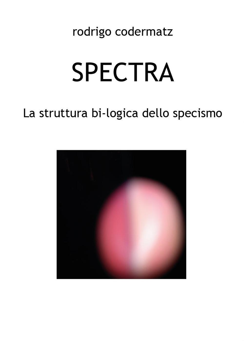 Spectra. La struttura bi-logica dello specismo