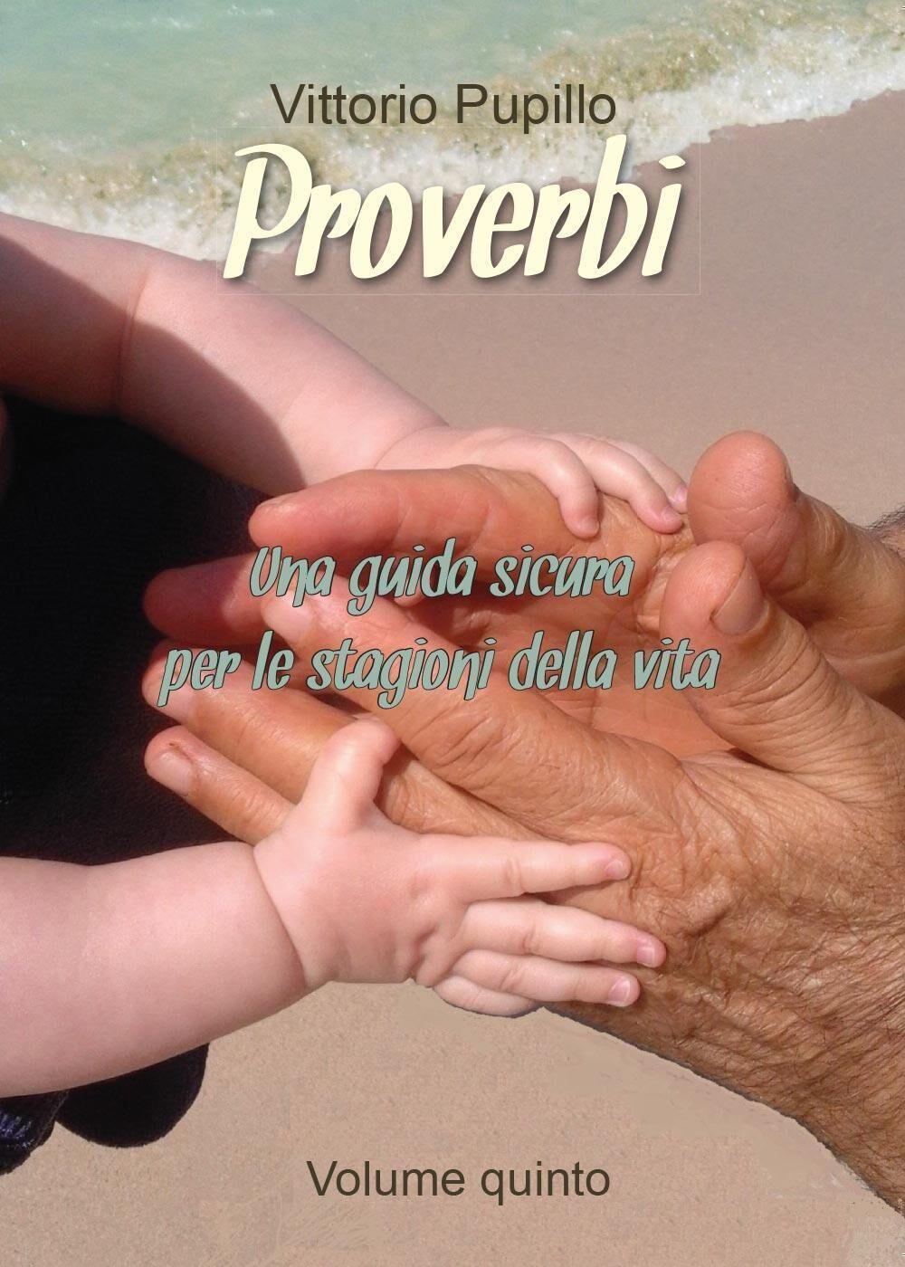 Proverbi. Una guida sicura per le stagioni della vita