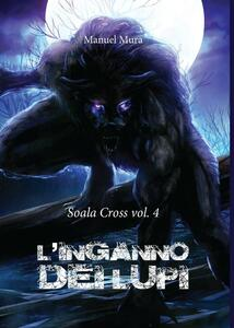 L' inganno dei lupi. Soala Cross. Vol. 4