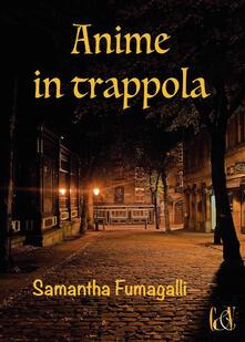 Anime in trappola - Samantha Fumagalli - copertina