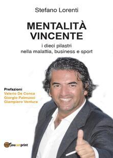 Mentalità vincente. I dieci pilastri nella malattia, business e sport - Stefano Lorenti - copertina