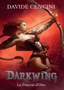 La freccia d'oro. Darkwing. Vol. 3 - Davide Cencini - copertina
