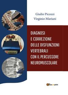 Diagnosi e correzione delle disfunzioni vertebrali con il percussore neuromuscolare - Giulio Picozzi,Virginio Mariani - copertina