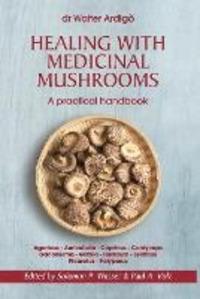 Healing with medicinal mushrooms. A practical handbook - Ardigò Walter - wuz.it