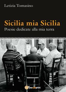 Sicilia mia Sicilia. Poesie dedicate alla mia terra