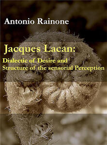 Jacques Lacan: dialectic of desire and structure of the sensorial perception