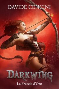La freccia d'oro. Darkwing. Vol. 3 - Davide Cencini - ebook