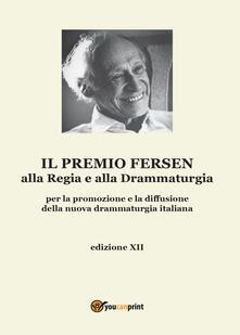 Il premio Fersen alla regia e alla drammaturgia per la promozione e la diffusione della nuova drammaturgia italiana. Edizione XII