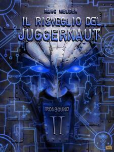 Il risveglio del Juggernaut. Ironbound. Vol. 2 - Marc Welder - ebook