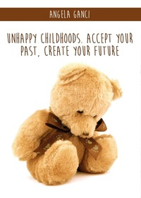 Unhappy childhoods. Accept your past, create your future - Ganci Angela - wuz.it