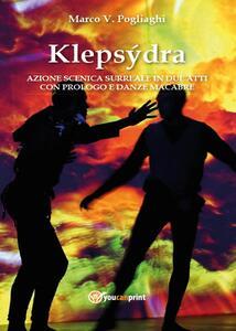 Klepsydra: azione scenica surreale in due atti con prologo e danze macabre