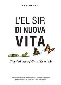 Libro L' elisir di nuova vita Paolo Marmiroli