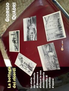 La bottega dei ricordi. La storia del territorio di Monzuno e dintorni in una straordinaria raccolta di cartoline d'epoca