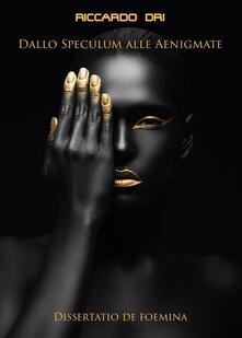 Dallo Speculum alle Aenigmate (Dissertatio de foemina) - Riccardo Dri - copertina