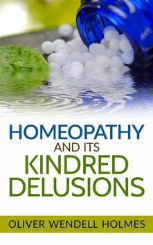 Homeopathy and its Kindred Delusions