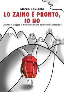 Lo zaino è pronto, io no - Marco Lovisolo - ebook